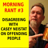 Morning Rant #3 – Disagreeing With Casey Neistat On Offending People