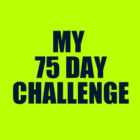 Announcing My 75 Day Challenge To Myself