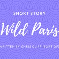 Short Story - Wild Paris by Chris Cliff